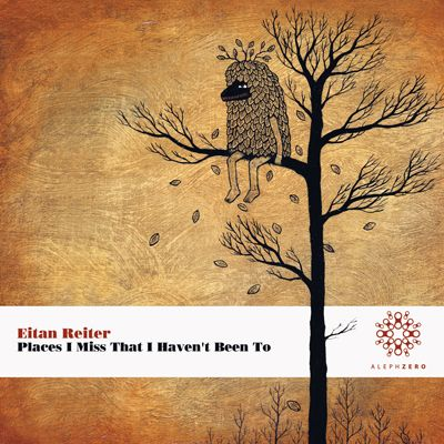 Eitan Reiter - Places I Miss That I Haven't Been To